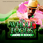 Andre 3000 Whole Foods mixtape.