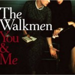 The Walkmen- You & Me, Review.