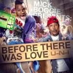 U-N-I & Mick Boogie: Before There Was Love, Mixtape.