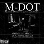 M-Dot – M.oney D.oesn't O.wn T.hought Mixtape.