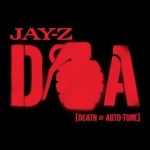 Jay-Z – D.O.A. (Death of Auto-Tune) (produced by No I.D.) (Final Dirty CDQ).