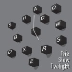 5 O'Clock Shadowboxers – The Slow Twilight.