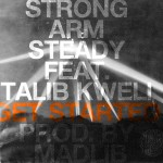 Strong Arm Steady – Get Started (ft. Talib Kweli) (produced by Madlib).