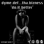 Dyme Def – Do It Better (produced by Tha Bizness).