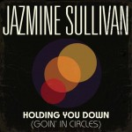 Jazmine Sullivan – Holding You Down (produced by Missy Elliot).