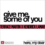 Terrace Martin – Give Me Some of You (ft. Kendrick Lamar).