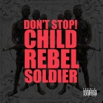 Child Rebel Soldier (Kanye West x Pharrell x Lupe Fiasco) – Don't Stop!