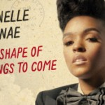 Janelle Monae – The Shape of Things to Come.