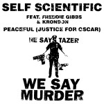 Self Scientific – Peaceful (Justice for Oscar) (ft. Freddie Gibbs, Krondon).