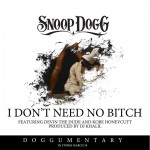 Snoop Dogg – I Don't Need No Bitch (ft. Devin the Dude, Kobe Honeycutt) (produced by DJ Khalil).
