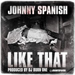 Johnny Spanish – Like That (produced by DJ Burn One).