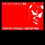 The Notorious B.I.G. – Everyday Struggle (Dash EXP Remix).