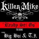 Killer Mike – Ready Set Go (Remix) (ft. T.I., Big Boi).