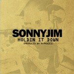 SONNYJIM – Holdin It Down (produced by M-Phazes).