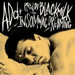 A.Dd+ – Insomniac Dreaming (produced by Black Milk).