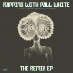 Paul White – Rapping With Paul White – The Remix EP.