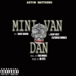 A$ton Matthews – Mini Van Dan (Remix) (ft. Danny Brown, ASAP Nast, Flatbush Zombies).