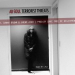 Ab-Soul &#8211; Terrorist Threats (ft. Danny Brown, Jhene Aiko) (produced by Dave Free).