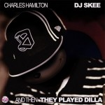 Charles Hamilton – And Then They Played Dilla.