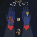 Paul White – Watch The Ants.