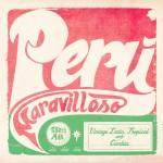 Peru Maravilloso: Vintage Latin, Tropical & Cumbia.