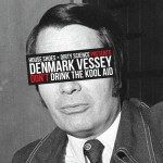 Denmark Vessey – Don't Drink The Kool Aid.