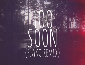 Soosh – Too Soon (fLako Remix).