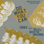 SBBX – Do What You Can (ft. Blu, Bootie Brown).