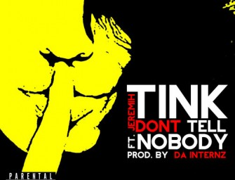 Tink – Don't Tell Nobody (ft. Jeremih) (produced by Da Internz).