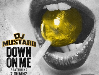 DJ Mustard – Down On Me (ft. 2 Chainz, Ty Dolla $ign).
