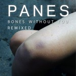 PANES – Bones Without You (Actress 'Consellations on the Wall' Remix).