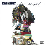 Ca$h Out – She Wanna Ride (ft. Shannell).