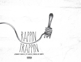 Johnny Cinco – Rappin & Trappin x The Way It Is (ft. Lucci).