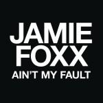 Jamie Foxx – Ain't My Fault.