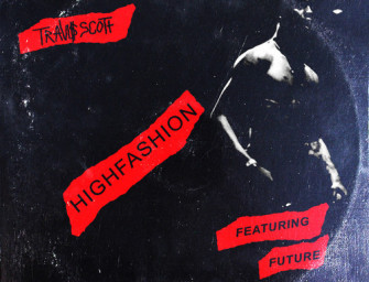 Travi$ Scott – High Fashion (ft. Future) x Nothing But Net (ft. PARTYNEXTDOOR).