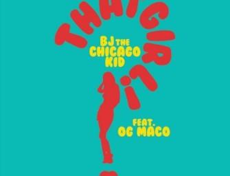 BJ the Chicago Kid – That Girl (ft. OG Maco).