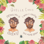 Quelle Chris – Being You is Great, I Wish I Could Be You More Often.