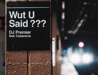 DJ Premier – Wut U Said? (ft. Casanova).