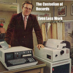 The Custodian of Records – Even Less Work.