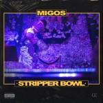 Migos – Stripper Bowl.